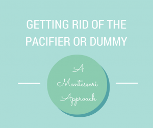 A Montessori approach to getting rid of the pacifier or dummy