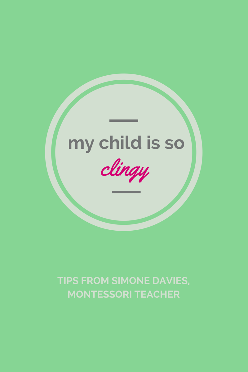 My child is being so clingy - The Montessori Notebook
